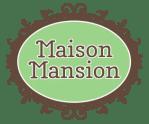 Maison Mansion