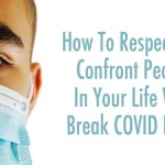 How To Respectfully Confront People In Your Life Who Break COVID Rules