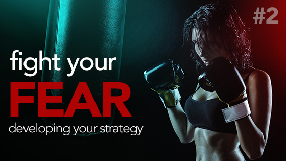 Fight your Fear: Developing a Strategy