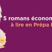 5 romans économiques à lire en prépa HEC