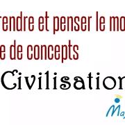 Comprendre et penser le monde à l'aide de concepts – Civilisation