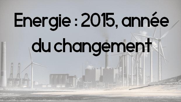 Énergie : 2015, année du changement