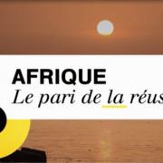 Un œil sur la planète – Afrique : le pari de la réussite