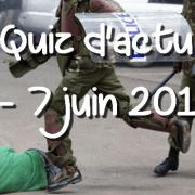 Quiz d'actu : 1er – 7 juin 2016