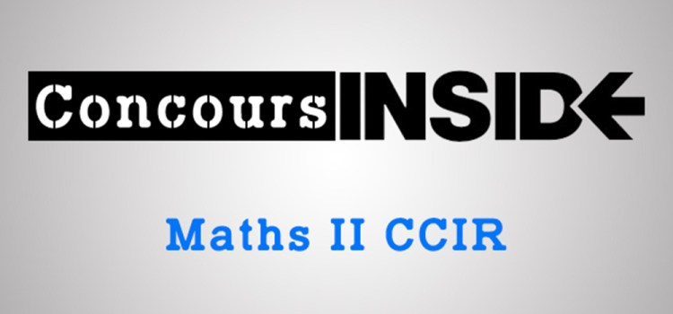 Maths 2 CCIR 2017 – Sujet