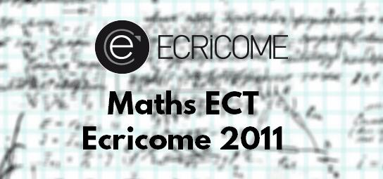 Corrigé et Rapport Maths Ecricome 2011 ECT