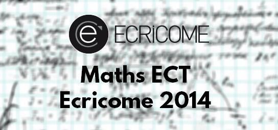 Corrigé et Rapport Maths Ecricome 2014 ECT