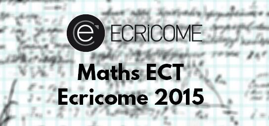 Sujet Maths Ecricome 2015 ECT