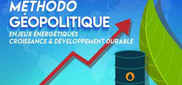Dissertation de géopolitique guidée (enjeux énergétiques, croissance et développement durable)