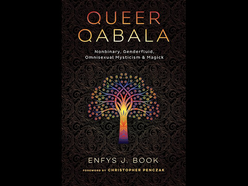 """Book cover: """"Queer Qabala: Nonbinary, Genderfluid, Omnisexual Mysticism & Magick"""" by Enfys J. Book, Foreword by Christopher Penczak"""