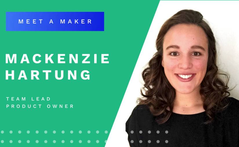 Meet a Maker : Mackenzie Hartung, Team Lead