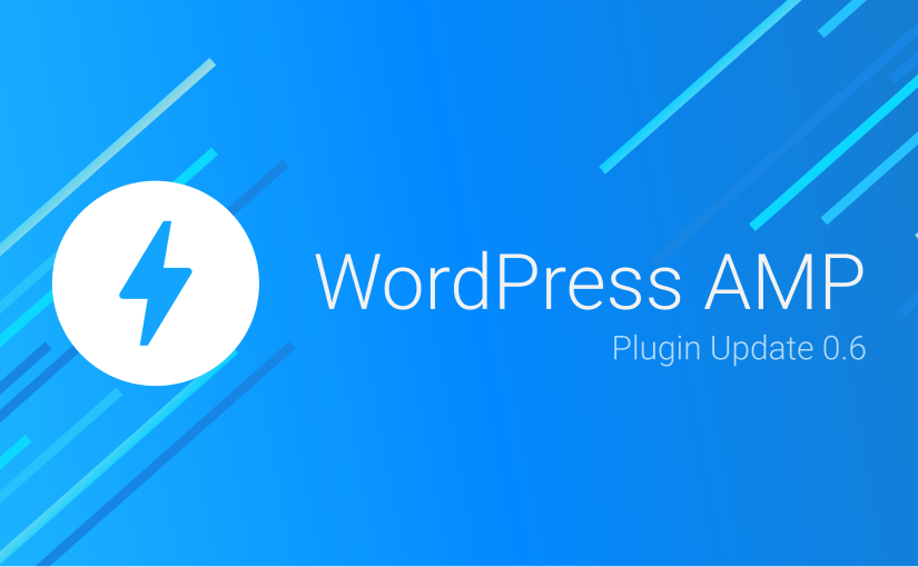 WordPress AMP Plugin 0.6 Release