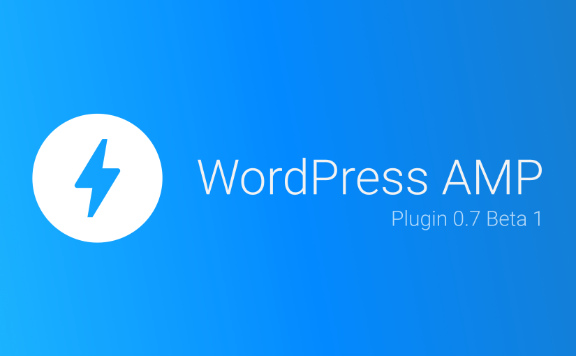 WordPress AMP Plugin 0.7 Beta 1