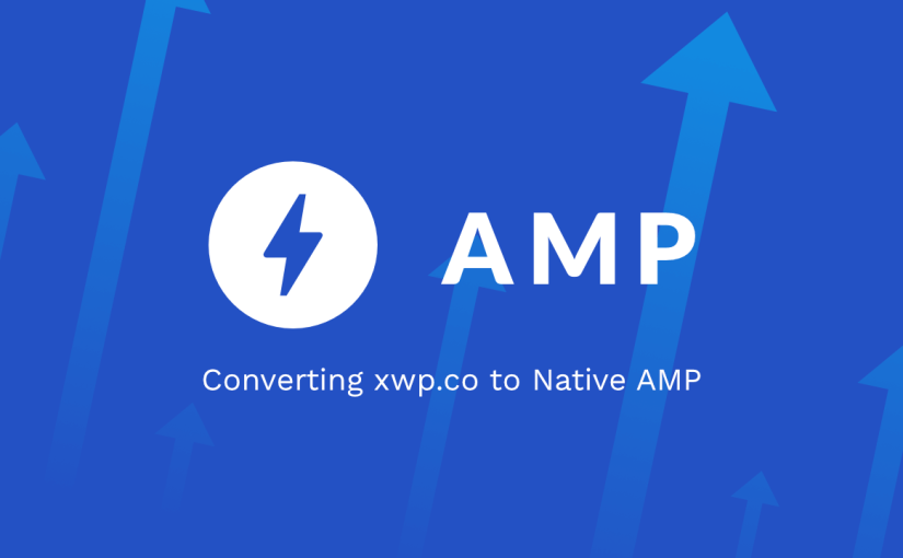 AMP Up – Converting xwp.co to Native AMP