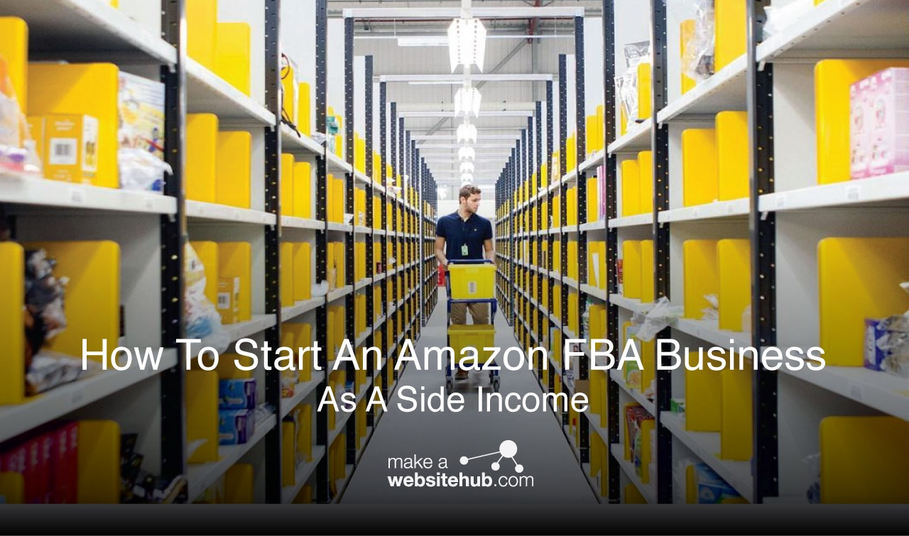 How To Start An Amazon Fba Business As A Side Income Make A Website Hub