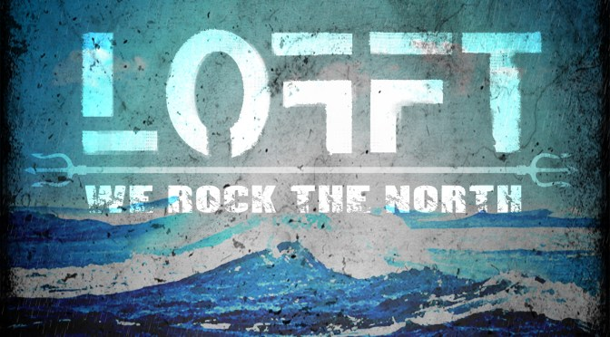 LOFFT - We Rock The North, out February 19!