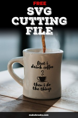 Free Svg Cutting File First Coffee Then Things Make Breaks
