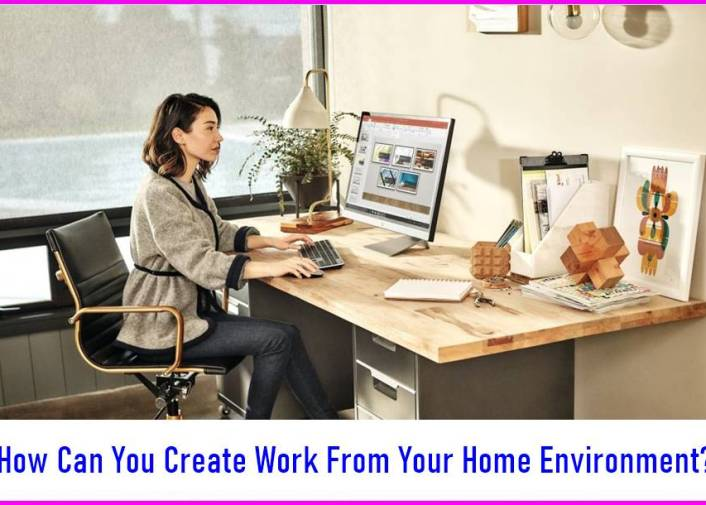 How Can You Create Work From Your Home Environment