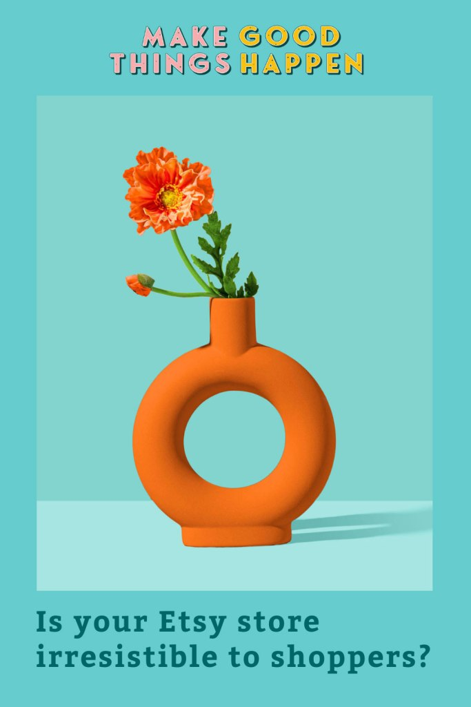Is your Etsy store Irresistible to shoppers? Graphic with vase