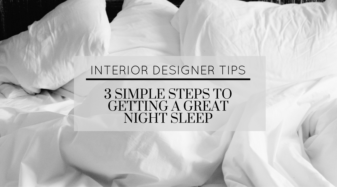 Interior Designer Tips:  3 Simple Steps to Getting a Great Night Sleep