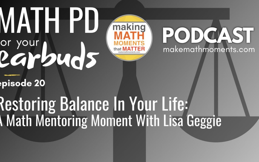 Episode #20: Restoring Balance In Your Life – A Math Mentoring Moment with LISA GEGGIE