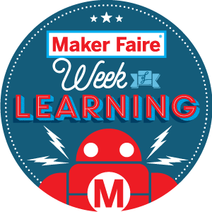 Maker Faire Week of Learning