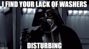 I find your lack of Washers... Distirbing