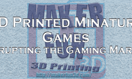 3D printing – Disrupting the Miniatures Market