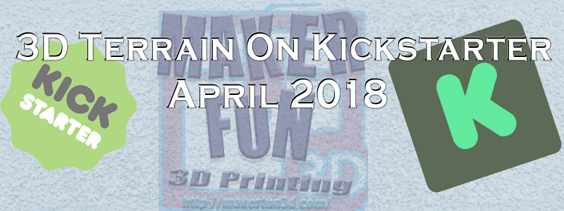 Printable 3D Terrain & Miniatures on Kickstarter – April 2018