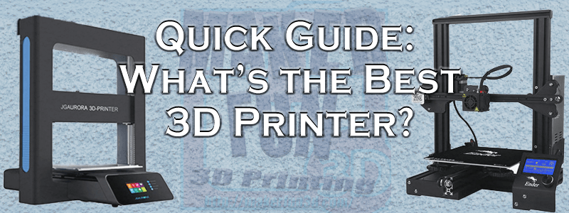 The Best 3D Printer for your needs.