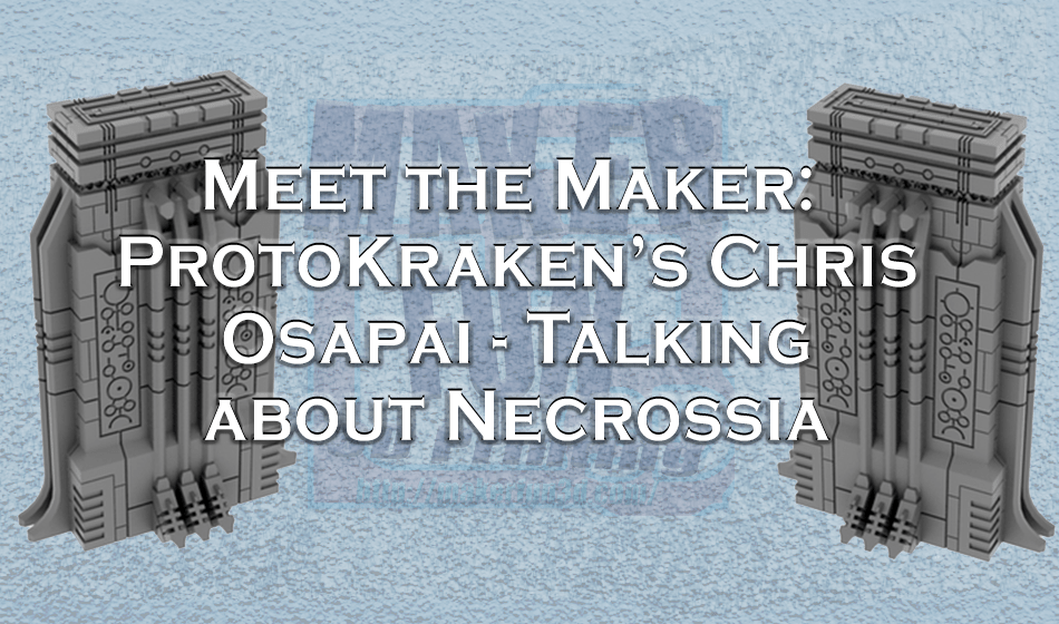 Meet the Maker : ProtoKraken – Necrossia Wargame Terrain Interview