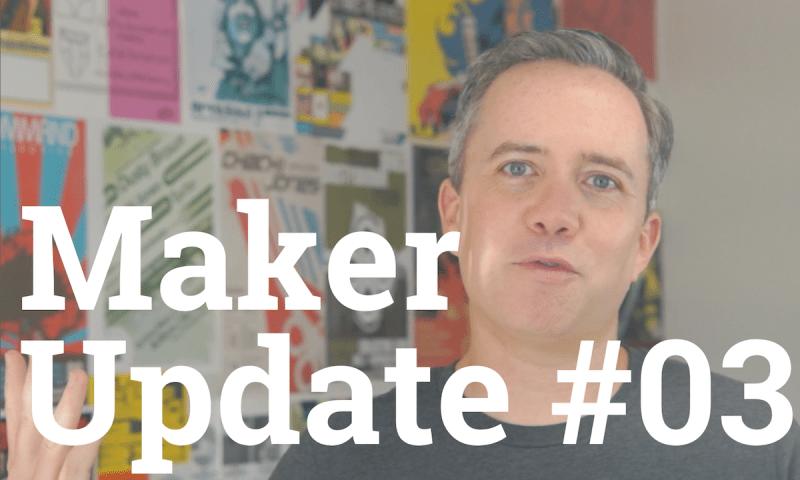 Maker Update 03
