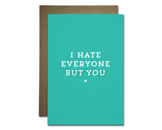 I hate everyone but you Valentine's Day card
