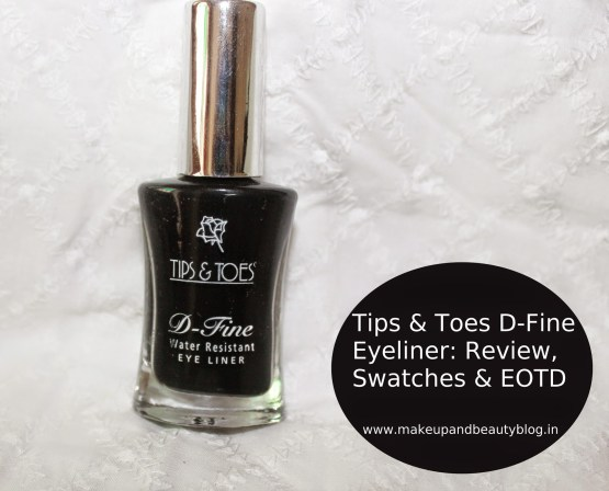 Tips & Toes D-Fine Eyeliner: Review, Swatches & EOTD