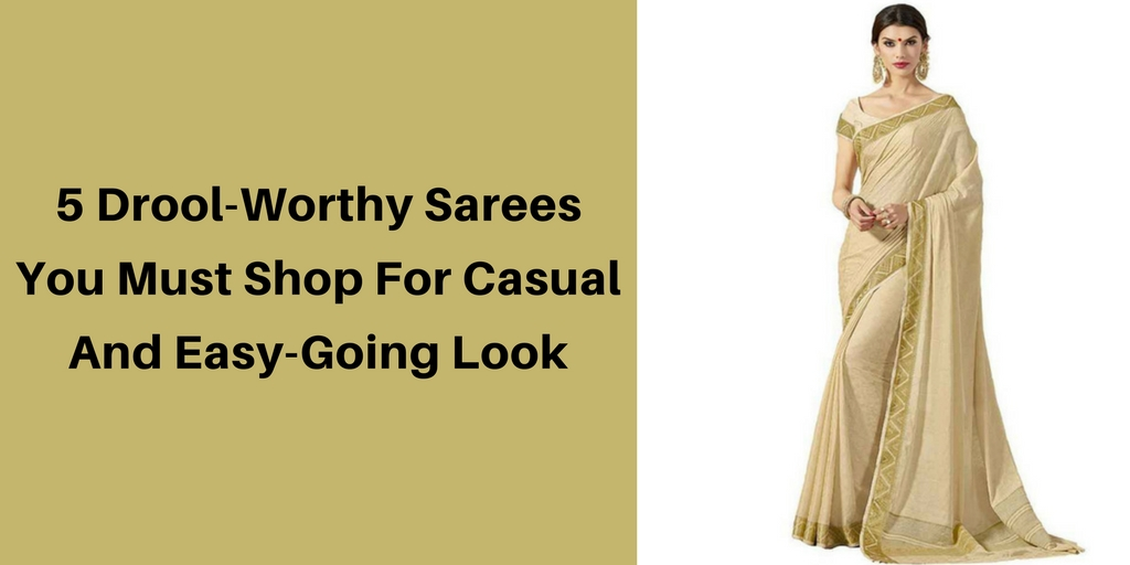 5 Drool-Worthy Sarees You Must Shop For Casual And Easy-Going Look