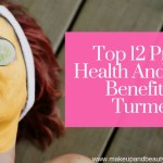 Top 12 Proven Health And Beauty Benefits Of Turmeric