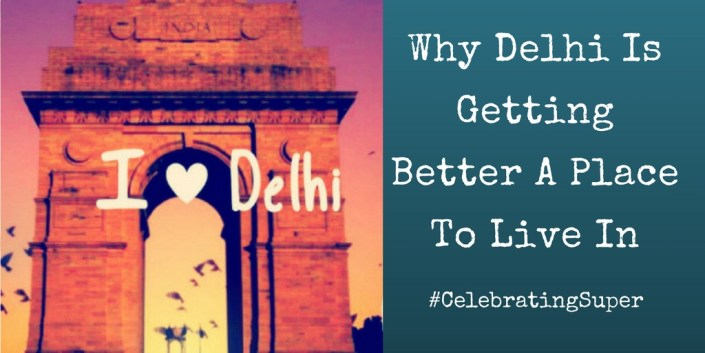 Why Delhi Is Getting Better A Place To Live In