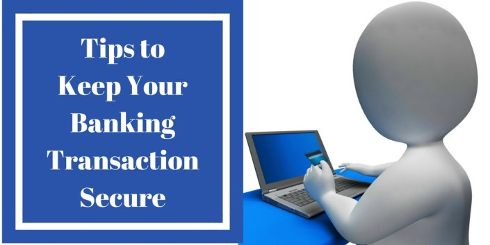 Tips to Keep Your Banking Transaction Secure