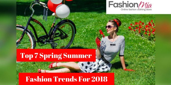 Top 7 Spring Summer Fashion Trends For 2018