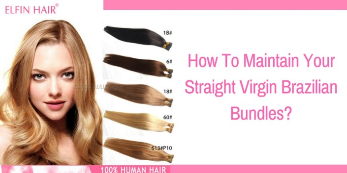 How To Maintain Your Straight Virgin Brazilian Bundles?