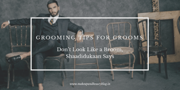Grooming Tips For Grooms: Don't Look Like a Broom, Shaadidukaan Says