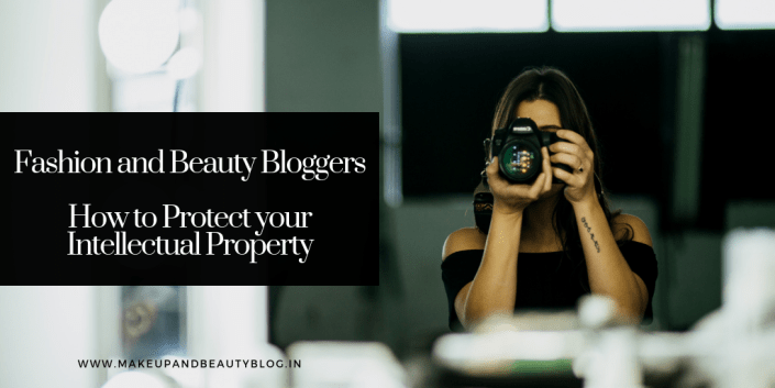 Fashion and Beauty Bloggers: How to Protect your Intellectual Property