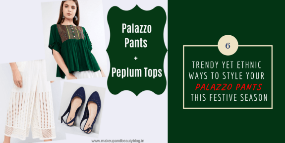 6 Trendy Yet Ethnic Ways To Style Your Palazzo Pants This Festive Season