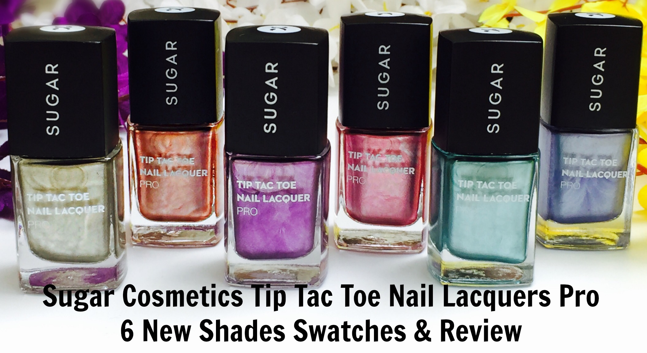 Sugar Cosmetics Tip Tac Toe Nail Lacquers Pro 6 New Shades Swatches ...