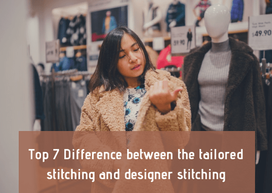 Top 7 Difference Between The Tailored Stitching And Designer Stitching Makeup And Body Blog