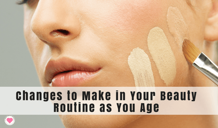 Changes to Make in Your Beauty Routine as You Age
