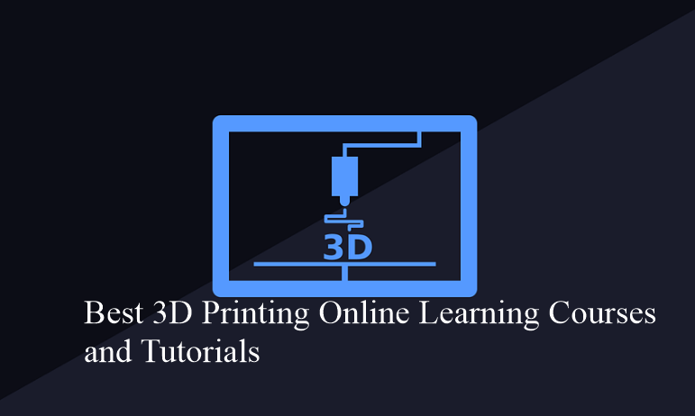 Best 3D Printing Online Learning Courses and Tutorials