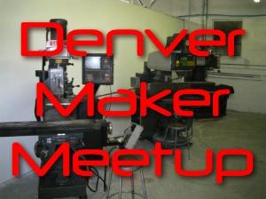 Denver Area Maker Meetup Thursday 4/23
