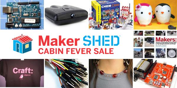 """Maker Shed: """"Cabin Fever"""" SALE"""