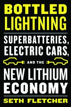 """A Book About Lithium batteries """"Bottled Lightning: Superbatteries, Electric Cars, and the New Lithium Economy"""""""